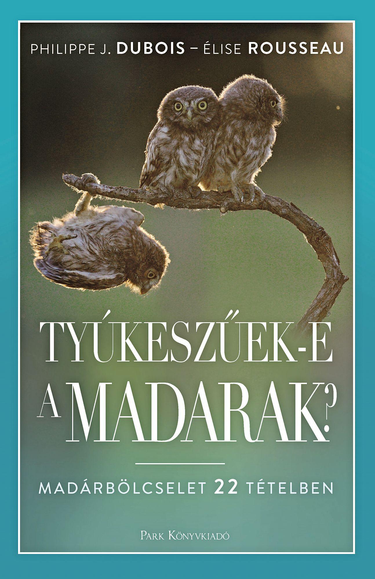 Philippe J. Dubois és Élise Rousseau: Tyúkeszűek-e a madarak?