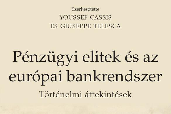Megjelent a Pénzügyi elitek és az európai bankrendszer című kötet