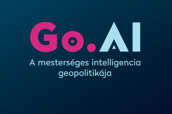Go.AI: A mesterséges intelligencia geopolitikája