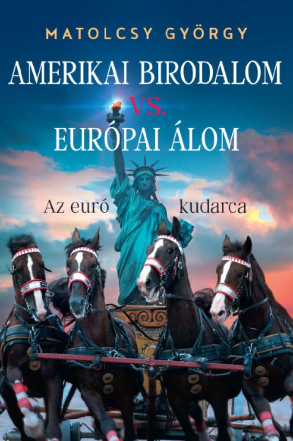 Matolcsy György: Amerikai Birodalom vs. Európai Álom