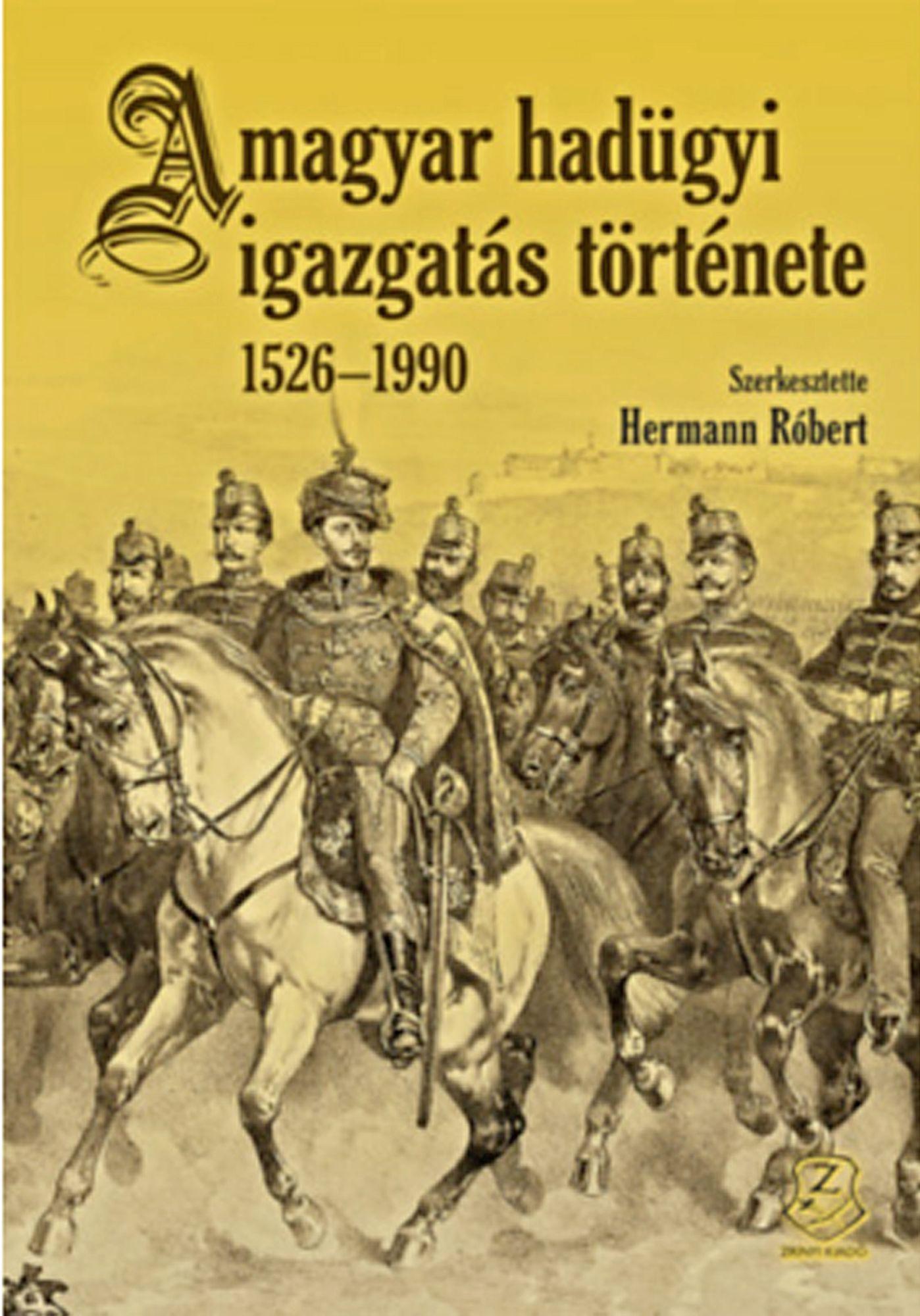 Hermann Róbert: A magyar hadügyi igazgatás története 1526–1990