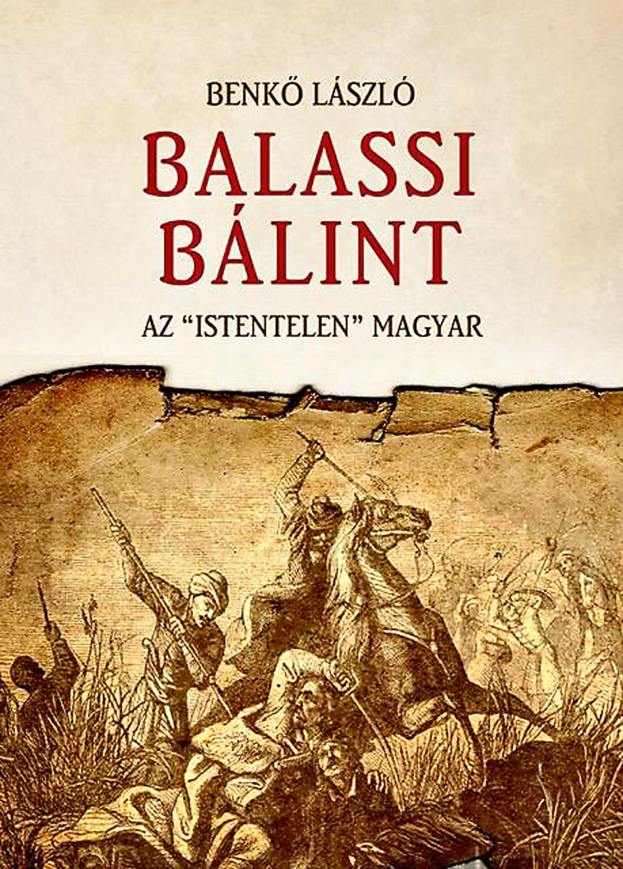 """Benkő László: Balassi Bálint – Az """"istentelen"""" magyar"""